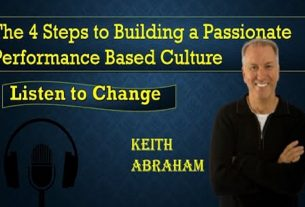 KEITH ABRAHAMThe 4 Steps to Building a Passionate Performance Based Culture