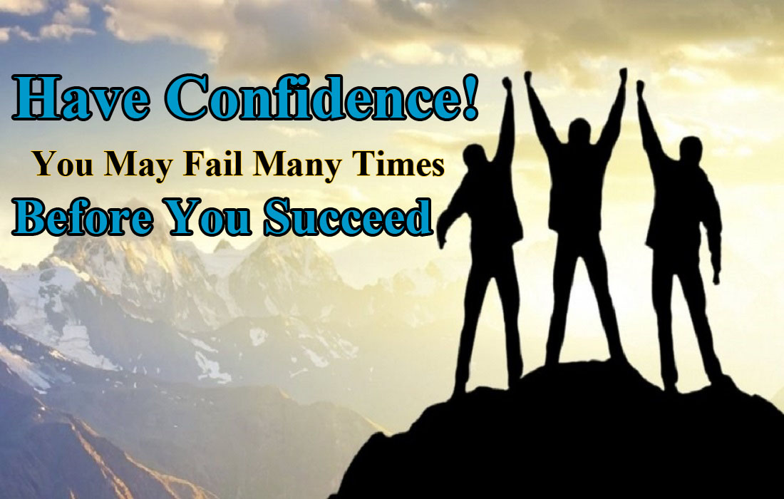 Have Confidence! You May Fail Many Times Before You Succeed