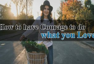 How to have Courage to do what you Love