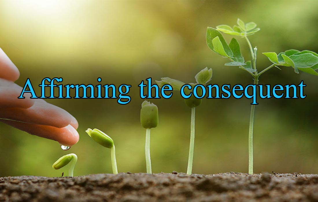 Affirming the consequent